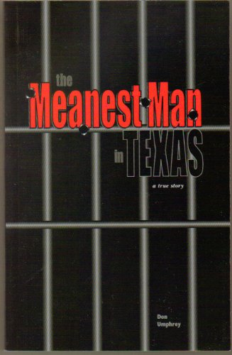 The Meanest Man in Texas: A True Story Based on the Life of Clyde Thompson: Umphrey, Don