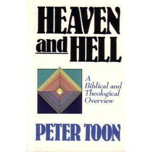 Heaven and Hell: A Biblical and Theological Overview (Nelson Studies in Biblical Theology) (0840759673) by Toon, Peter