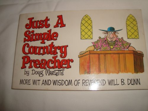 Just a Simple Country Preacher: More Wit and Wisdom of Reverend Will B. Dunn: Doug Marlette