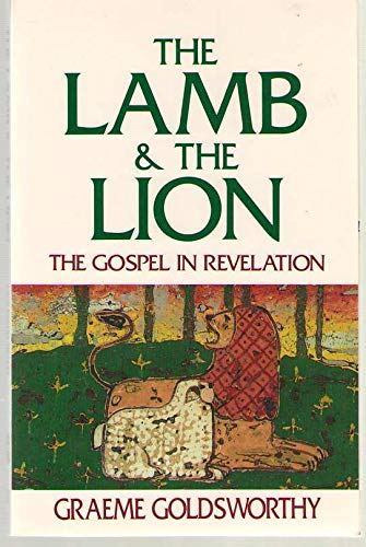 The Lamb and the Lion: The Gospel in Revelation (0840759789) by Graeme Goldsworthy