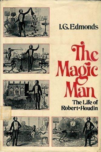 The magic man;: The life of Robert-Houdin,: Edmonds, I. G