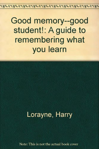 9780840762221: Good memory--good student!: A guide to remembering what you learn