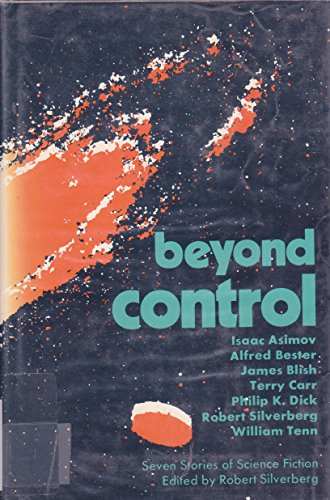 Beyond control; seven stories of science fiction: Isaac Asimov, Terry Carr, Alfred Bester