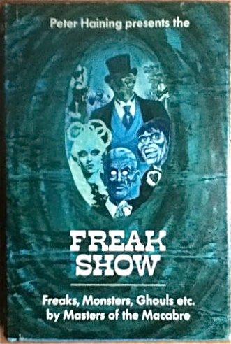 The Freak Show : Freaks, Monsters, Ghouls,: Peter Haining