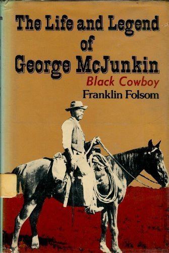 The Life and Legend of George McJunkin: Black Cowboy (9780840763266) by Franklin Folsom