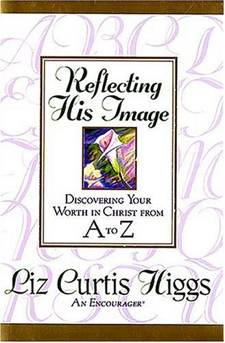 9780840763358: Reflecting His Image: Discovering Your Worth in Christ From A to Z
