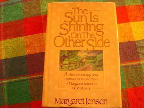 THE SUN IS SHINING ON THE OTHER SIDE (9780840763563) by Margaret. Jensen