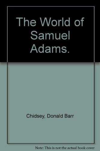 The World of Samuel Adams. (0840763832) by Donald Barr Chidsey