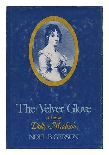 9780840764720: The Velvet Glove: A Life of Dolly Madison