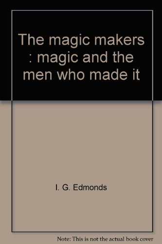 The Magic Makers: Magic and The Men Who Made It