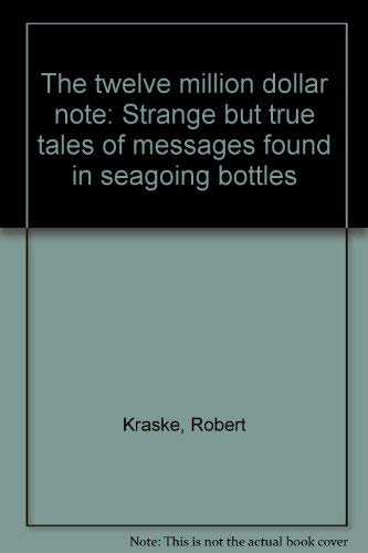 9780840765758: The twelve million dollar note: Strange but true tales of messages found in seagoing bottles