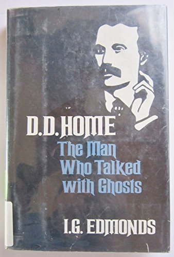 D. D. Home, the Man Who Talked with Ghosts: Edmonds, I. G.
