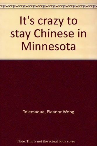 9780840766137: It's crazy to stay Chinese in Minnesota