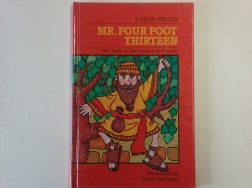 9780840767219: Mr. Four Foot Thirteen: The Story of Zacchaeus in Rhyme