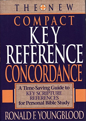 The New Compact Key Reference Concordance: A Time-Saving Guide to Key Scripture References for ...