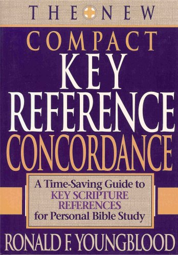 The New Compact Key Reference Concordance: A Time-Saving Guide to Key Scripture References for Personal Bible Study (0840767269) by Ronald F. Youngblood