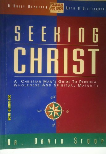 Seeking Christ: A Christian Man's Guide to Personal Wholeness and Spiritual Maturity (Pen &amp...