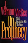 On Prophecy: Man's Fascination with the Future: McGee, Vernon, McGee,