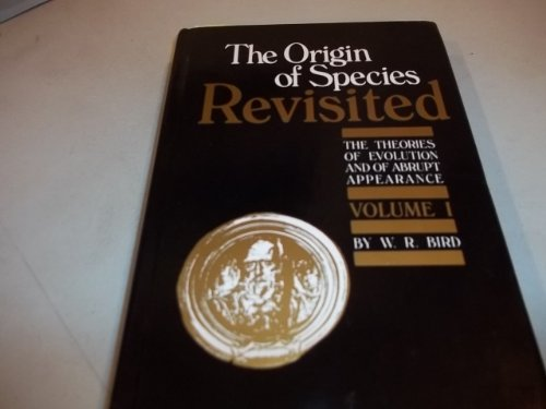 The Origin of Species Revisited: The Theories of Evolution and of Abrupt Appearance [Volume 1]: ...