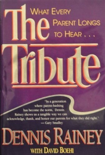 The Tribute: What Every Parent Longs to Hear-- (0840769938) by Rainey, Dennis; Boehi, Dave