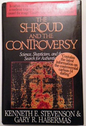 The Shroud and the Controversy: Stevenson, Kenneth E.,