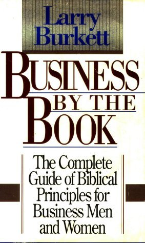 9780840772299: Business by the book: The complete guide of Biblical principles for business men and women