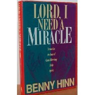 Lord, I Need a Miracle (0840773358) by Benny Hinn