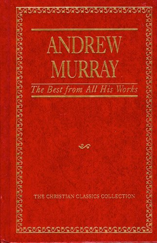 9780840774408: Andrew Murray, the Best from All His Works (Christian Classics Collection)