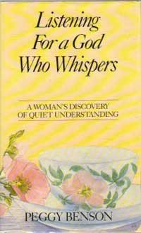 Listening for a God Who Whispers: A Woman's Discovery of Quiet Understanding (0840774745) by Benson, Peggy