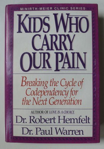 9780840774767: Kids Who Carry Our Pain: Breaking the Cycle of Codependency for the Next Generation ( Minirth-Meier Clinic Series)