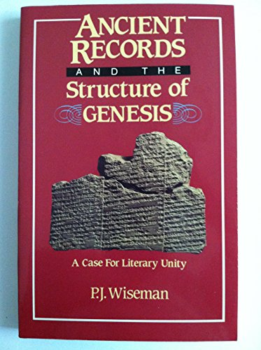 Ancient Records and the Structure of Genesis: A Case for Literary Unity: P. J. Wiseman