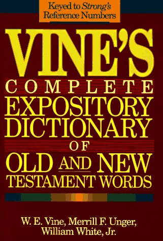 9780840775597: Vine's Complete Expository Dictionary of Old and New Testament Words: W.E. Vine ; Edited by Merrill F. Unger, William White, Jr
