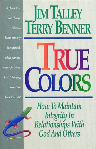 9780840775795: True Colors: How To Maintain Integrity In Relationships With God and Others