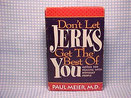 9780840775962: Don't Let Jerks Get the Best of You / Advice For Dealing With Difficult People