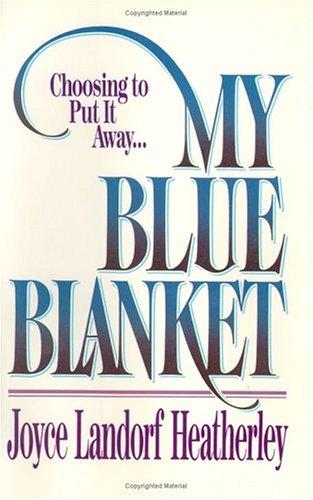 My Blue Blanket: Choosing to Put It: Heatherley, Joyce Landorf