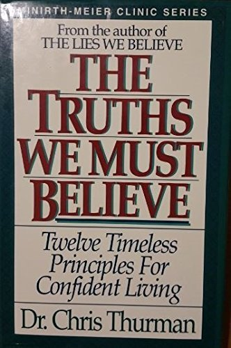 The Truths We Must Believe (Minirth-Meier Clinic series) (0840776594) by Thurman, Chris