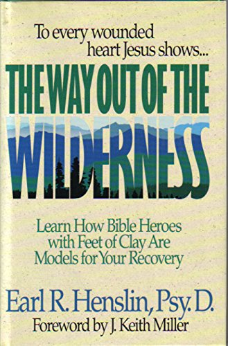 9780840776624: The Way Out of the Wilderness: Learn How Bible Heroes With Feet of Clay Are Models for Your Recovery