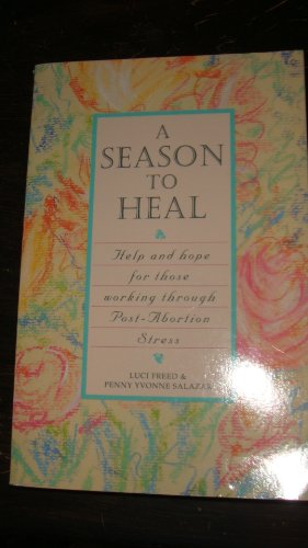 A Season to Heal/Help and Hope for Those Working Through Post-Abortion Stress: Freed, Luci; ...