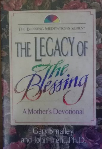 9780840777911: The Legacy of the Blessing: A Mother's Devotional (The Blessing Meditations Series)