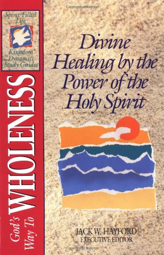 9780840784308: God's Way to Wholeness: Divine Healing by the Power of the Holy Spirit (Spirit-Filled Life Kingdom Dynamics Study Guides)