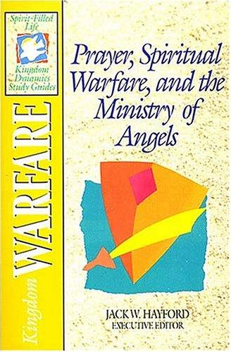 9780840784339: Prayer, Spiritual Warfare, and the Ministry of Angels: Kingdom Warfare (The Spirit-Filled Life Kingdom Dynamics Study Guides, K2)