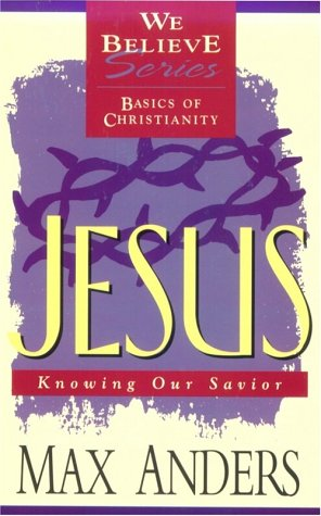 9780840784865: Jesus: Knowing Our Savior (We Believe: Basics of Christianity)