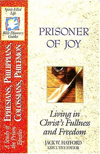 9780840785121: Prisoner Of Joy: Living in Christ's Fullness and Freedom (Spirit-filled Life Bible Discovery Guides)