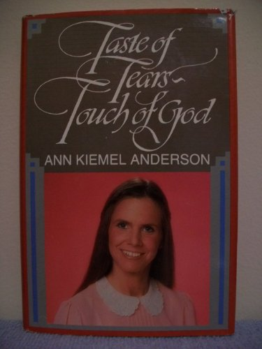 Taste of Tears Touch of God (0840790252) by Ann Kiemel Anderson