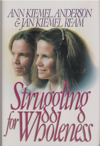 Struggling for Wholeness (0840790422) by Ann Kiemel Anderson; Jan Kiemel Ream