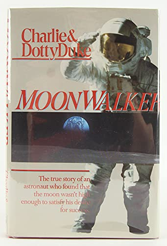 9780840791061: Moonwalker : The True Story of an Astronaut Who Found that the Moon Wasn't High Enough to Satisfy His Desire for Success