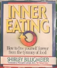 Inner Eating: How to Free Yourself Forever from the Tyranny of Food: Shirley Billigmeier