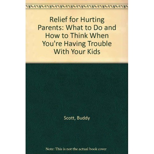 9780840791177: Relief for Hurting Parents: What to Do and How to Think When You're Having Trouble With Your Kids