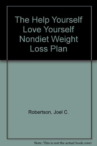 Help Yourself Love Yourself NonDiet Weight-Loss Plan, The: Robertson, Dr. Joel C.