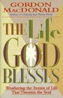 9780840791559: The Life God Blesses: Weathering the Storms of Life That Threaten the Soul